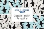Rose & Hubble - Cotton Poplin Penguins