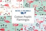 Rose & Hubble - Cotton Poplin Flamingos