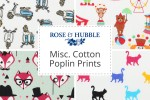 Rose & Hubble - Miscellaneous Cotton Poplin Prints