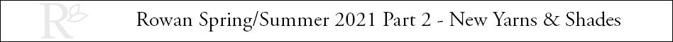 Rowan Spring Summer 2021 Part 2 - New Shades header